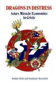 dragons-in-distress-asias-miracle-economies-crisis-walden-f-bello-paperback-cover-art.jpg
